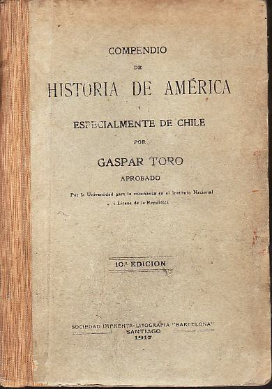 GASPAR TORO : COMPENDIO DE HISTORIA DE AMERICA... VALPARAISO 1917.