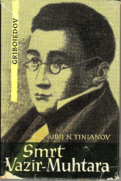 JURIJ N. TINJANOV : SMRT VAZIR-MUHTARA ( ROMAN O A.S. GRIBOJEDOVU )
