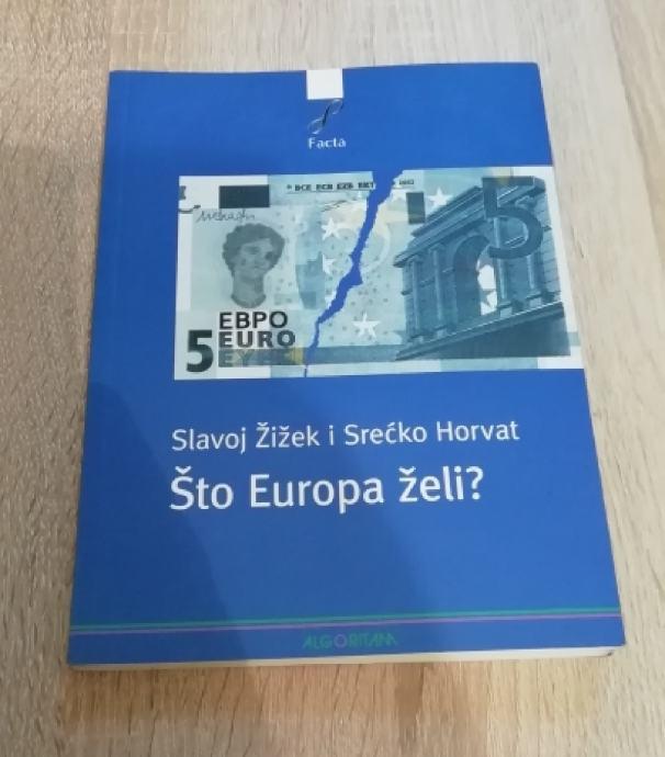 SLAVOJ ŽIŽEK - SREĆKO HORVAT, Što Europa želi?