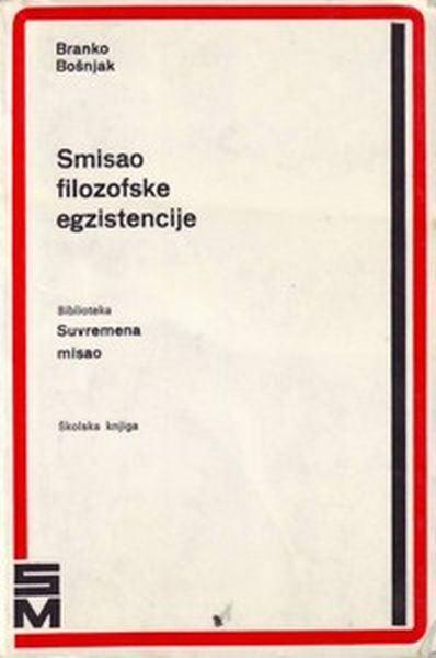Smisao filozofske egzistencije / Branko Bošnjak
