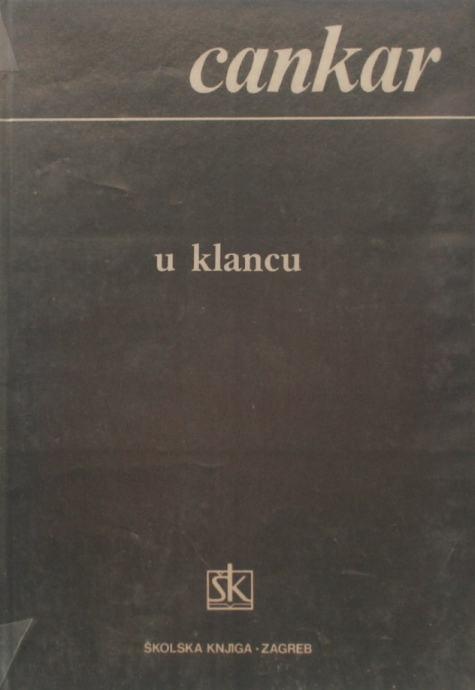 U KLANCU Ivan Cankar Školska knjiga Zagreb 1985