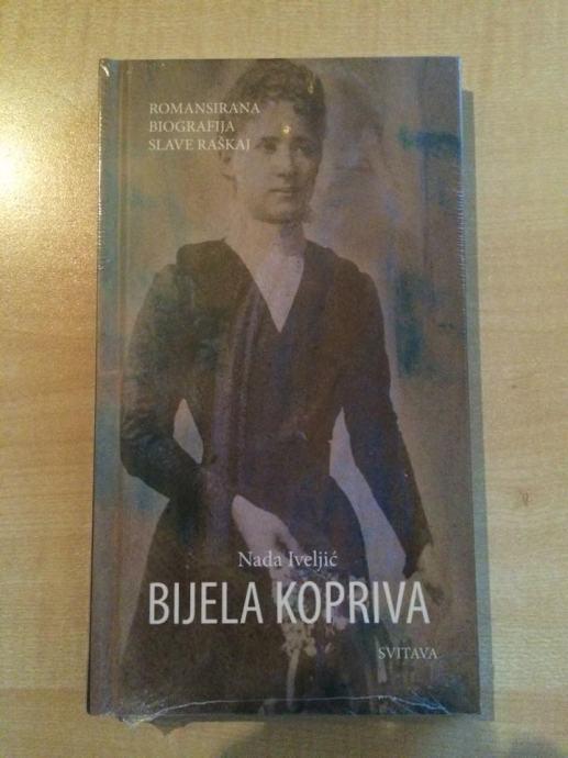 Nada Iveljic Bijela Kopriva Romansirana Biografija Slave Raskaj
