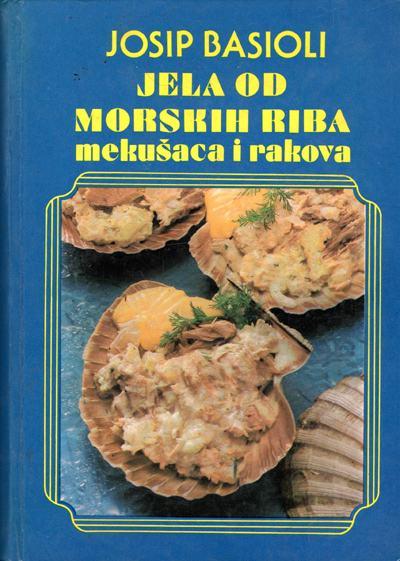 Basioli, Josip - Jela od morskih riba, mekušaca i rakova