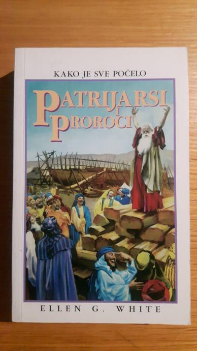 Ellen G.White - Patrijarsi i proroci