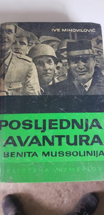 Ive Mihovilović: Posljednja avantura Benita Mussolinija  AKCIJA 1+1 gr
