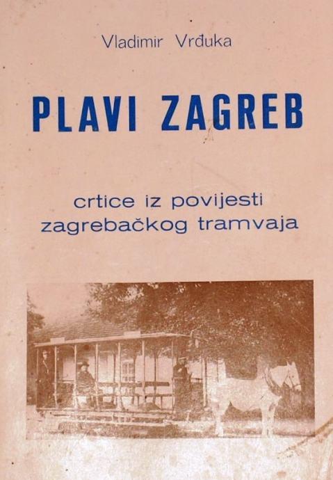 PLAVI ZAGREB Crtice iz povijesti zagrebačkog tramvaja