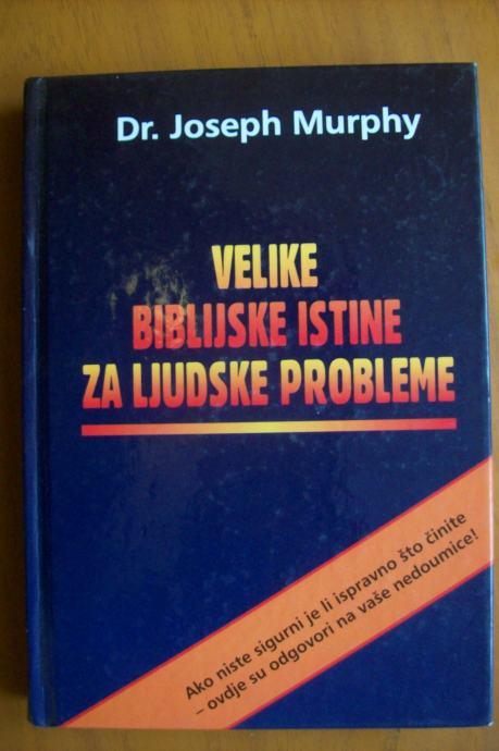 VELIKE BIBLIJSKE ISTINE ZA LJUDSKE PROBLEME - JOSEPH MURPHY