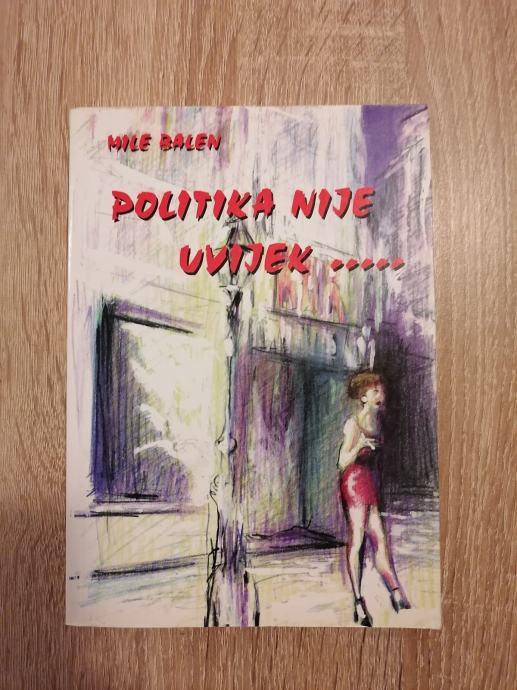 MILE BALEN, Politika nije uvijek...
