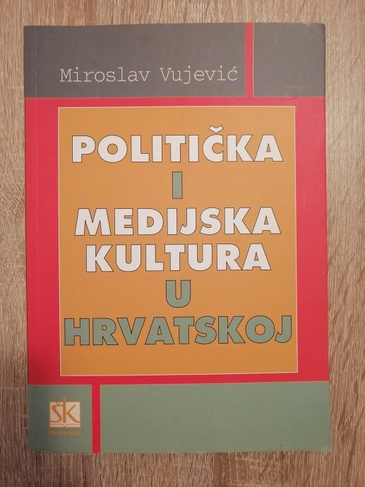 MIROSLAV VUJEVIĆ, Politička i medijska kultura u Hrvatskoj