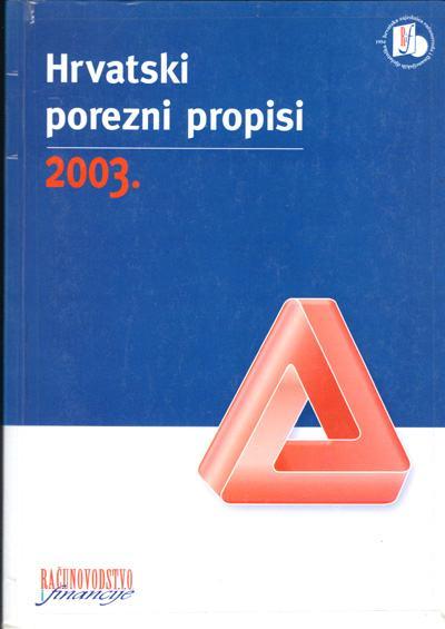 Hrvatski porezni propisi 2003. : redakcijski pročišćeni tekstovi