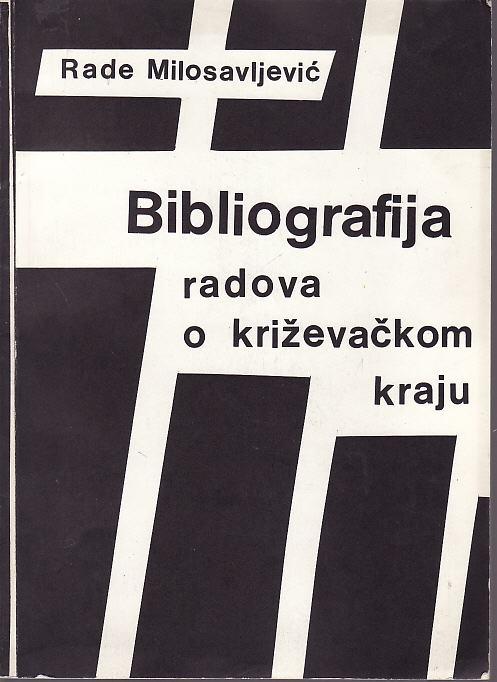 RADE MILOSAVLJEVIĆ - BIBLIOGRAFIJA RADOVA O KRIŽEVAČKOM KRAJU